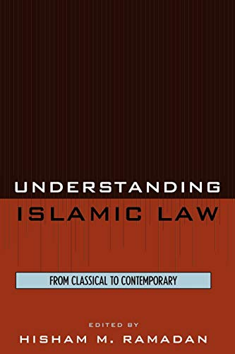 Understanding Islamic Law: From Classical to Contemporary: Hisham M. Ramadan;