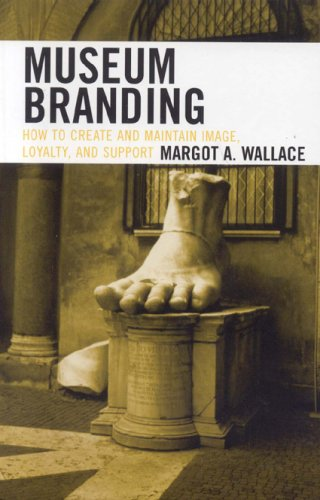 9780759109926: Museum Branding: How to Create And Maintain Image, Loyalty, And Support
