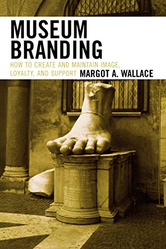 9780759109933: Museum Branding: How to Create and Maintain Image, Loyalty, and Support