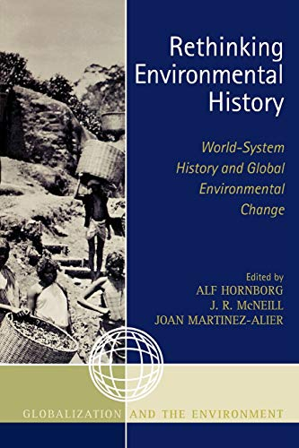 9780759110281: Rethinking Environmental History: World-System History and Global Environmental Change (Globalization and the Environment)