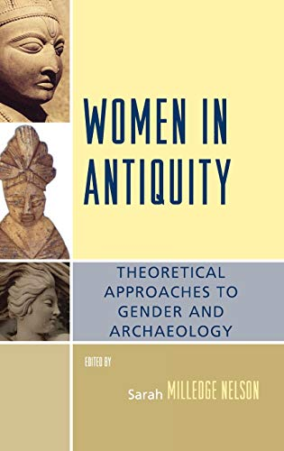 Women in Antiquity: Theoretical Approaches to Gender and Archaeology: Sarah Milledge Nelson
