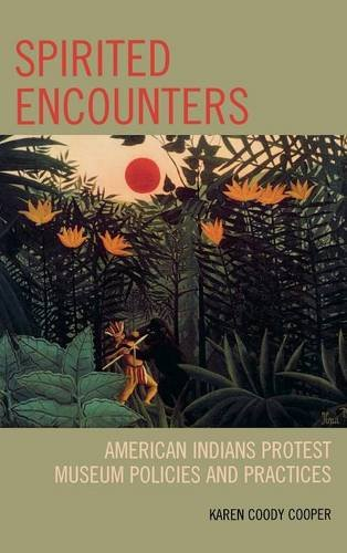 9780759110885: Spirited Encounters: American Indians Protest Museum Policies and Practices