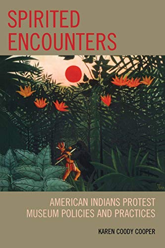 9780759110892: Spirited Encounters: American Indians Protest Museum Policies and Practices
