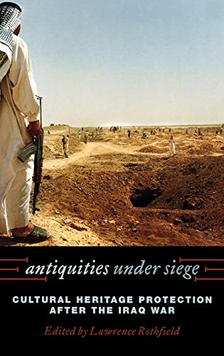 9780759110984: Antiquities under Siege: Cultural Heritage Protection after the Iraq War