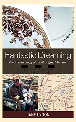 Fantastic Dreaming: The Archaeology of an Aboriginal Mission: Jane Lydon