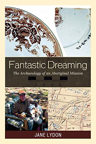 9780759111059: Fantastic Dreaming: The Archaeology of an Aboriginal Mission (Worlds of Archaeology)