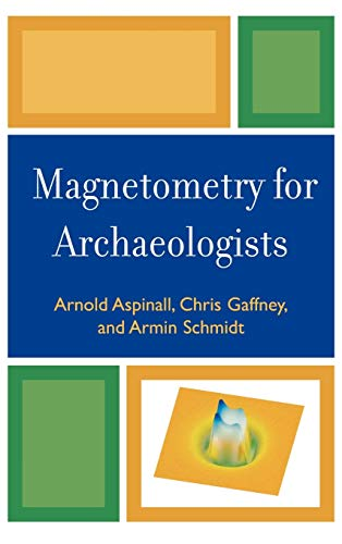 9780759111066: Magnetometry for Archaeologists (Geophysical Methods for Archaeology)
