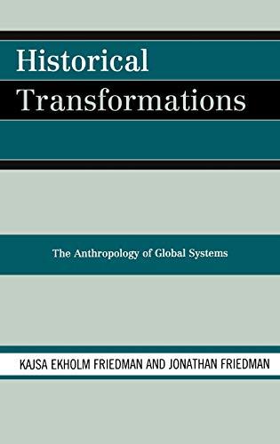 Historical Transformations: The Anthropology of Global Systems: Kajsa Ekholm Friedman
