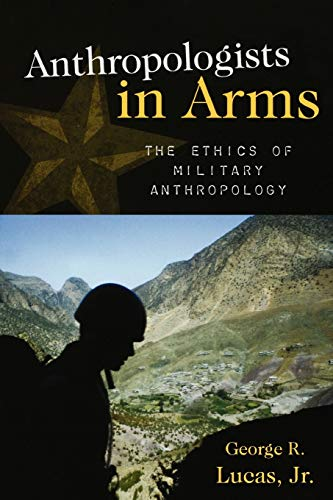 9780759112131: Anthropologists in Arms: The Ethics of Military Anthropology (Critical Issues in Anhropology) (Critical Issues in Anthropology)