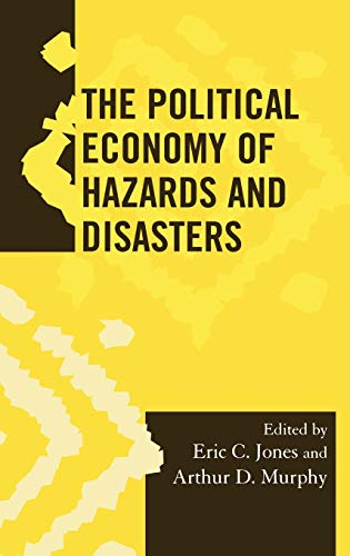 The Political Economy of Hazards and Disasters: Editor-Eric C. Jones;