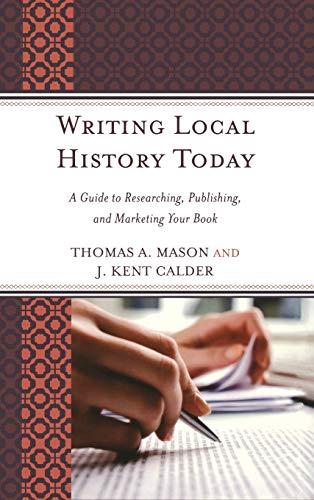 9780759119024: Writing Local History Today: A Guide to Researching, Publishing, and Marketing Your Book (American Association for State and Local History)