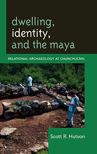 9780759119208: Dwelling, Identity, and the Maya: Relational Archaeology at Chunchucmil (Archaeology in Society)