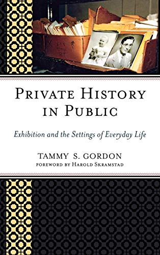 Private History in Public: Exhibition and the: Gordon, Tammy S.