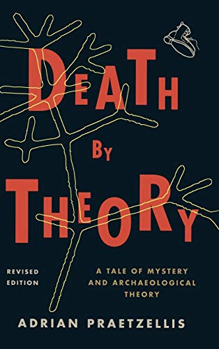 9780759119574: Death by Theory: A Tale of Mystery and Archaeological Theory (Revised)