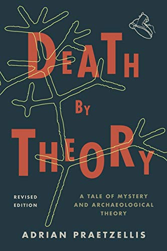 9780759119581: Death by Theory: A Tale of Mystery and Archaeological Theory, Revised Edition