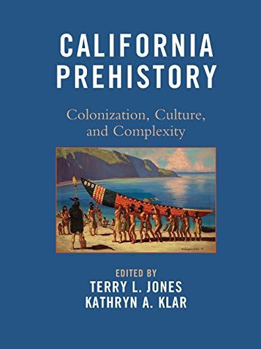 9780759119604: California Prehistory: Colonization, Culture, and Complexity