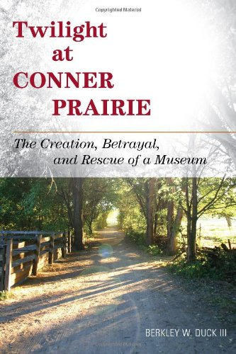 9780759120105: Twilight at Conner Prairie: The Creation, Betrayal, and Rescue of a Museum (American Association for State and Local History)