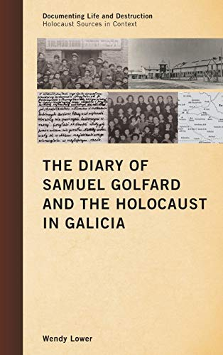 9780759120785: The Diary of Samuel Golfard and the Holocaust in Galicia (Documenting Life and Destruction: Holocaust Sources in Context)