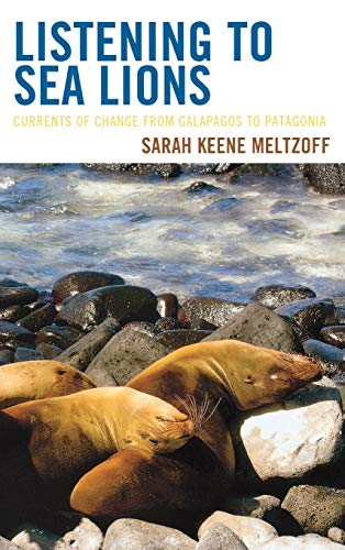 9780759122352: Listening to Sea Lions: Currents of Change from Galapagos to Patagonia