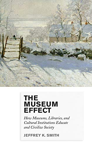 9780759122949: The Museum Effect: How Museums, Libraries, and Cultural Institutions Educate and Civilize Society