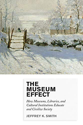 9780759122956: The Museum Effect: How Museums, Libraries, and Cultural Institutions Educate and Civilize Society