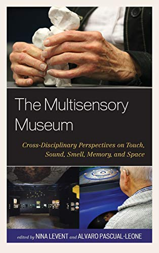 9780759123540: The Multisensory Museum: Cross-Disciplinary Perspectives on Touch, Sound, Smell, Memory, and Space