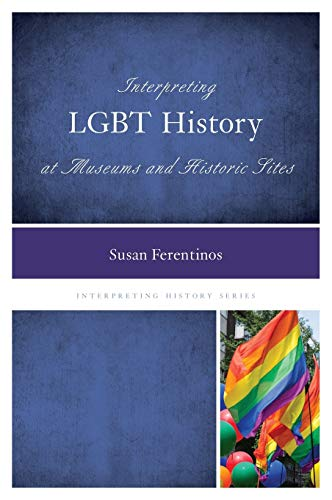 9780759123724: Interpreting LGBT History at Museums and Historic Sites (Interpreting History)