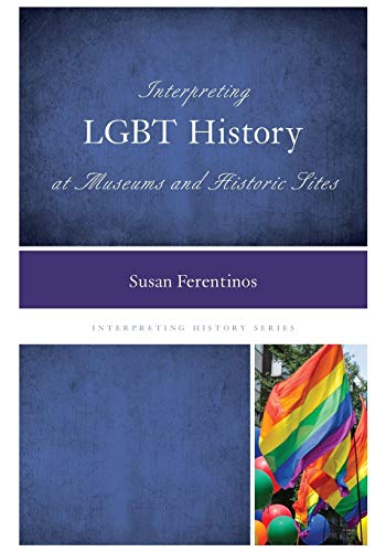 9780759123731: Interpreting LGBT History at Museums and Historic Sites (Interpreting History)