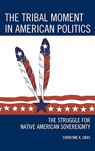 9780759123809: The Tribal Moment in American Politics: The Struggle for Native American Sovereignty (Contemporary Native American Communities)