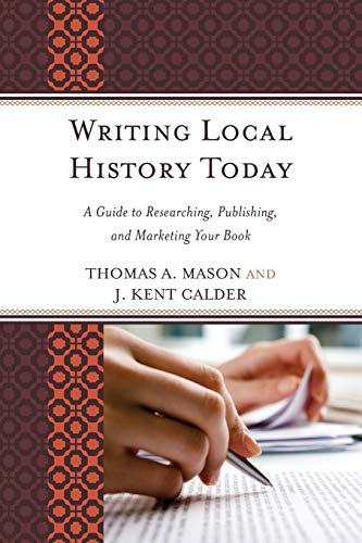 9780759123953: Writing Local History Today: A Guide to Researching, Publishing, and Marketing Your Book (American Association for State and Local History)