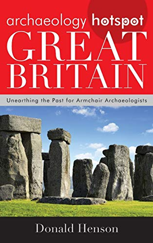 Archaeology Hotspot Great Britain: Unearthing the Past for Armchair Archaeologists (Archaeology ...