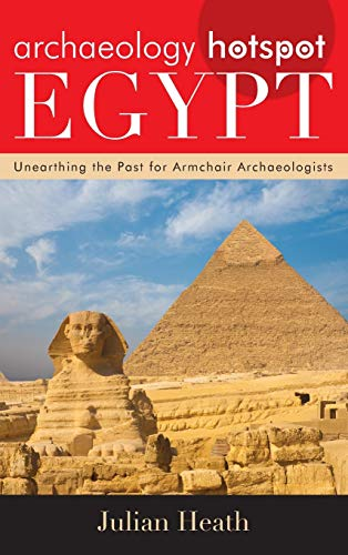 Archaeology Hotspot Egypt: Unearthing the Past for Armchair Archaeologists (Archaeology Hotspots): ...