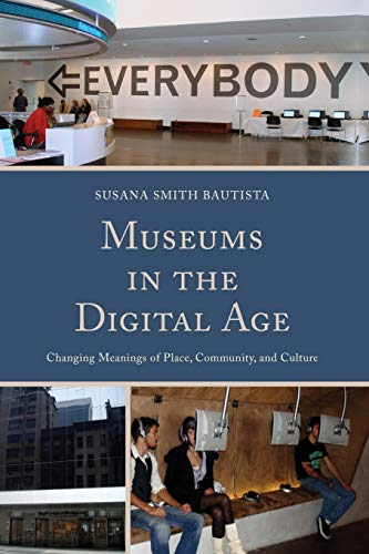 9780759124134: Museums in the Digital Age: Changing Meanings of Place, Community, and Culture