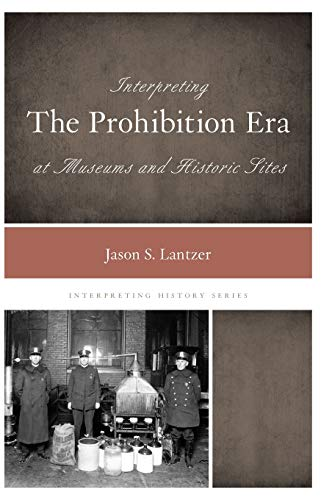 9780759124318: Interpreting the Prohibition Era at Museums and Historic Sites (Interpreting History)