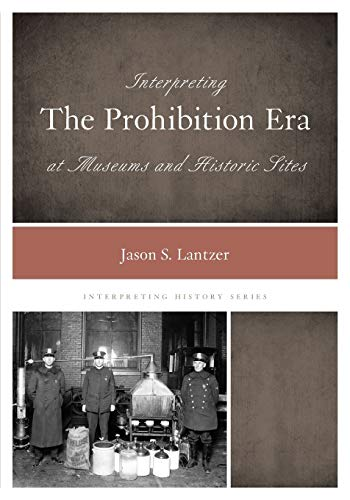 9780759124325: Interpreting the Prohibition Era at Museums and Historic Sites (Interpreting History)