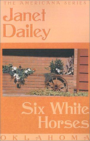 9780759238268: Six White Horses: Oklahoma (Janet Dailey Americana)