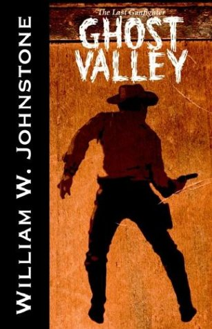 Ghost Valley (The Last Gunfighter) (0759254117) by William Johnstone