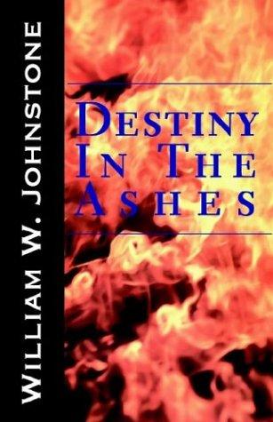 Destiny in the Ashes: Johnstone, William W.