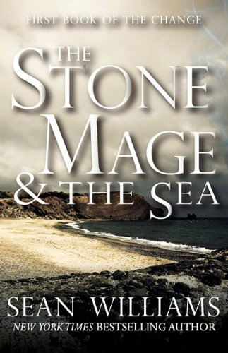 The Stone Mage & the Sea (First Book of the Change) (0759285179) by Sean Williams
