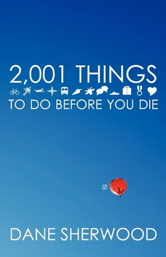 2,001 Things to Do Before You Die: Sherwood, Dane