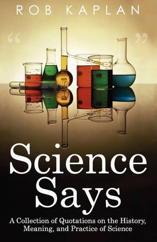 9780759298859: Science Says: A Collection of Quotations on the History, Meaning and Practice of Science