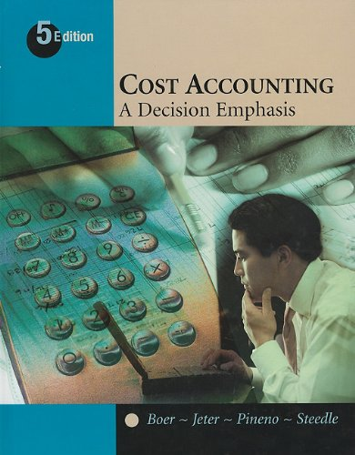 Cost Accounting: A Decision Emphasis: Boer, Germain, Jeter,