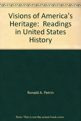 Visions of America's Heritage: Readings in United: Ronald A. Petrin;