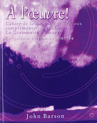 Cahier de laboratoire et Travaux complementaires for La Grammaire a l'oeuvre: Media Edition, 5th (English and French Edition) (0759398658) by John Barson
