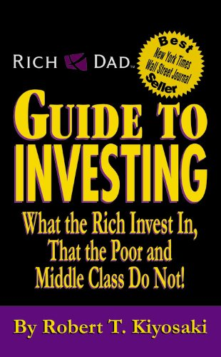9780759581395: Rich Dad's Guide to Investing: What the Rich Invest in, That the Poor and Middle Class Do Not!