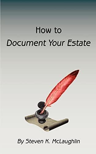 How to Document Your Estate: McLaughlin, Steven K.