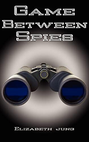 Game Between Spies: Jung, Elizabeth J.