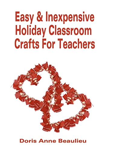 Easy and Inexpensive Holiday Classroom Crafts for Teachers: Four Years of Classroom Testing: Doris ...