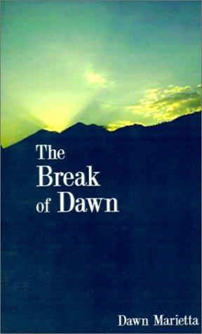 The Break of Dawn: Dawn Marietta
