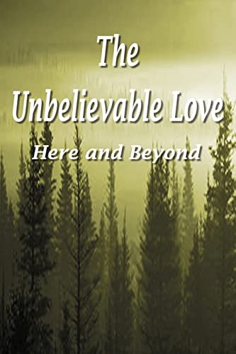 The Unbelievable Love: Here and Beyond: Annie Mott Whitman